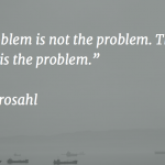 The problem is not the problem. The solution is the problem - Kirk Strosahl
