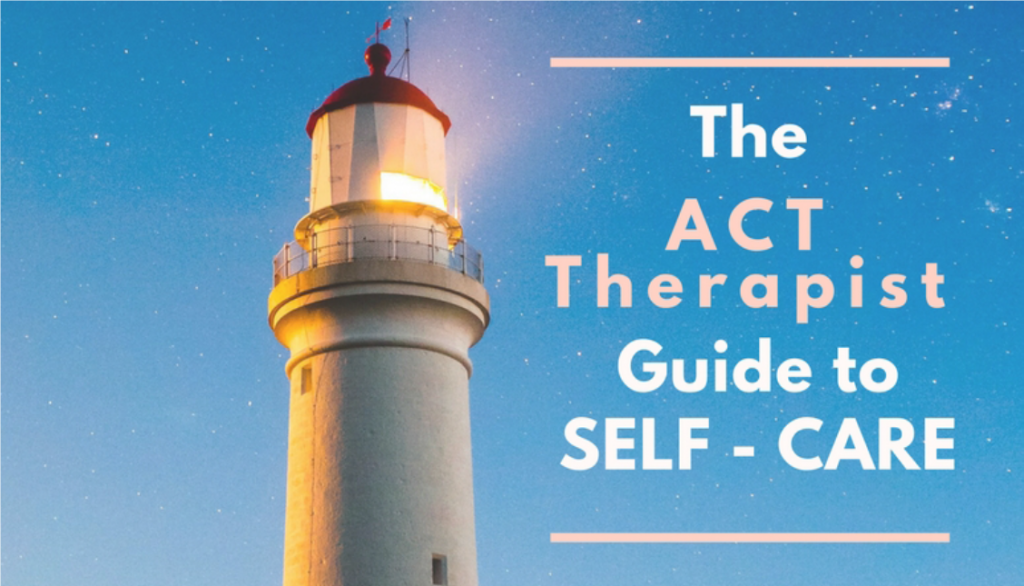 The ACT Therapist Guide to Self Care